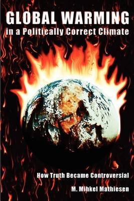 Global Warming in a Politically Correct Climate: How Truth Became Controversial by M. Mihkel Mathiesen image