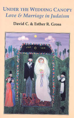 Under the Wedding Canopy: Love and Marriage in Judaism by David C. Gross image