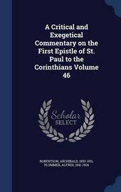 A Critical and Exegetical Commentary on the First Epistle of St. Paul to the Corinthians; Volume 46 by Robertson Archibald 1853-1931