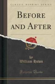 Before and After (Classic Reprint) by William Hawn