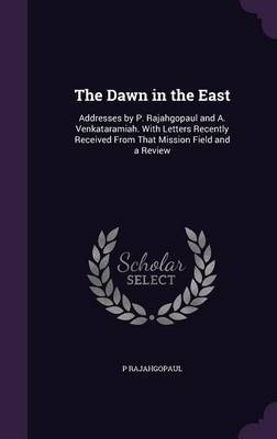 The Dawn in the East by P Rajahgopaul
