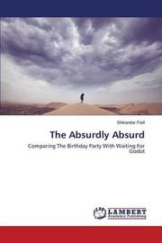 The Absurdly Absurd by Patil Shikandar