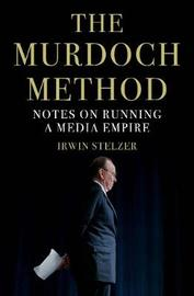 The Murdoch Method by Irwin Stelzer