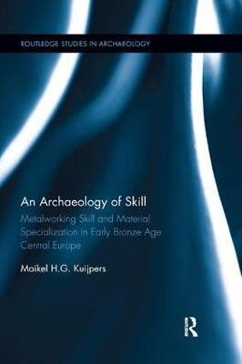 An Archaeology of Skill by Maikel H. G. Kuijpers