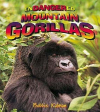 Endangered Mountain Gorillas by Bobbie Kalman