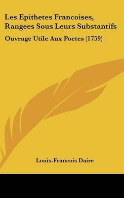 Les Epithetes Francoises, Rangees Sous Leurs Substantifs: Ouvrage Utile Aux Poetes (1759) by Louis-Francois Daire image