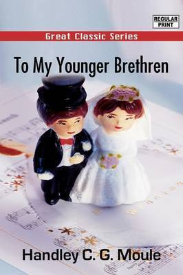 To My Younger Brethren by Handley C.G. Moule
