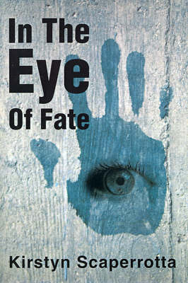 In the Eye of Fate by Kirstyn Scaperrotta