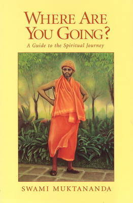 Where are You Going?: A Guide to the Spiritual Journey by Swami Muktananda