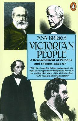 Victorian People: A Reassessment of Persons and Themes 1851-1867 by Asa Briggs