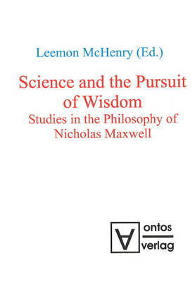 Science and the Pursuit of Wisdom: Studies in the Philosophy of Nicholas Maxwell image