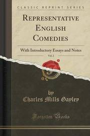 Representative English Comedies, Vol. 2 by Charles Mills Gayley