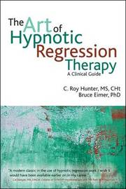 The Art of Hypnotic Regression Therapy by C.Roy Hunter