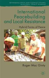 International Peacebuilding and Local Resistance by Roger Mac Ginty