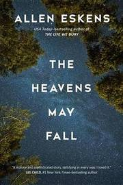 The Heavens May Fall by Allen Eskens