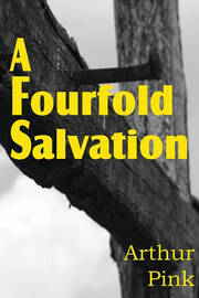 A Fourfold Salvation by Arthur W Pink