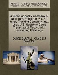 Citizens Casualty Company of New York, Petitioner, V. L. C. Jones Trucking Company, Inc., Et Al. U.S. Supreme Court Transcript of Record with Supporting Pleadings by Duke Duvall