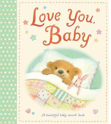Love You, Baby: A Beautiful Baby Record Book by Little Tiger Press