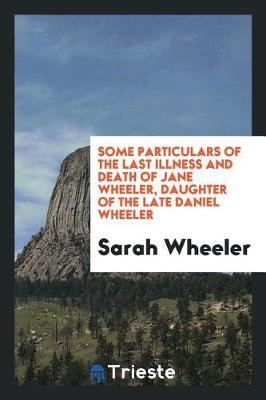 Some Particulars of the Last Illness and Death of Jane Wheeler, Daughter of the Late Daniel Wheeler by Sarah Wheeler image