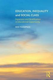 Education, Inequality and Social Class by Ron Thompson