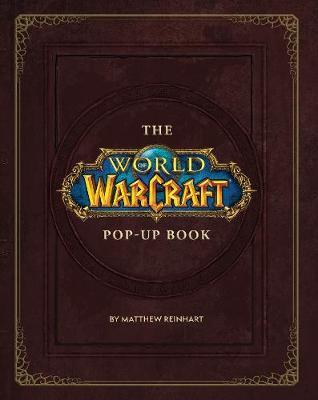 The World of Warcraft Pop-Up Book by Matthew Reinhart