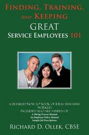 Finding, Training, And Keeping GREAT Service Employees 101 by CBSE Richard D. Ollek