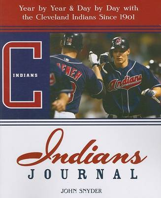 Indians Journal: Year by Year & Day by Day with the Cleveland Indians Since 1901 by John Snyder image