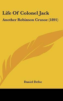 Life of Colonel Jack: Another Robinson Crusoe (1891) by Daniel Defoe