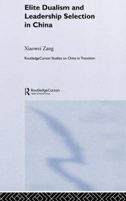 Elite Dualism and Leadership Selection in China by Xiaowei Zang image