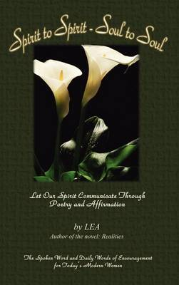 Spirit to Spirit - Soul to Soul: Let Our Spirit Communicate through Poetry and Affirmation by L.E.A.