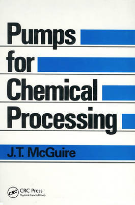 Pumps for Chemical Processing by J.T. McGuire