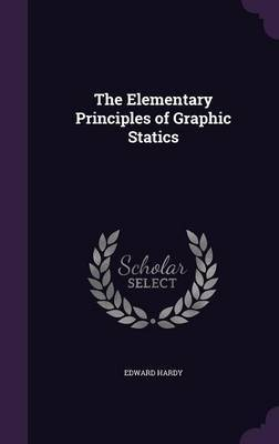 The Elementary Principles of Graphic Statics by Edward Hardy
