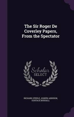The Sir Roger de Coverley Papers, from the Spectator by Richard Steele image