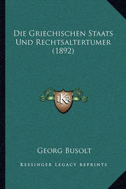 Die Griechischen Staats Und Rechtsaltertumer (1892) by Georg Busolt