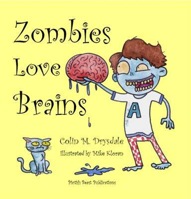 Zombies Love Brains by Colin M. Drysdale