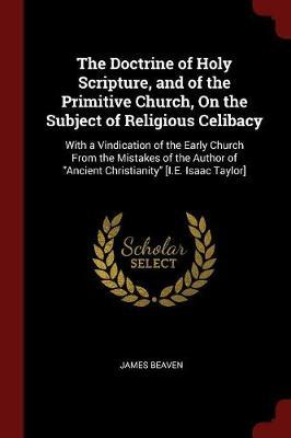 The Doctrine of Holy Scripture, and of the Primitive Church, on the Subject of Religious Celibacy by James Beaven image