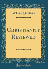 Christianity Reviewed (Classic Reprint) by William Cheetham image