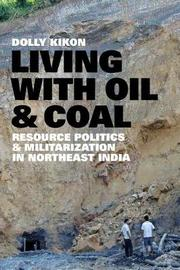 Living with Oil and Coal by Dolly Kikon