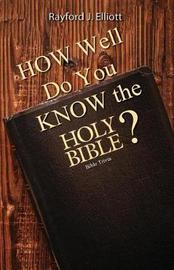 How Well Do You Know the Holy Bible? by Rayford Jones Elliott