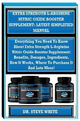 Extra Strength L-Arginine Nitric Oxide Booster Supplement by Dr Steve White