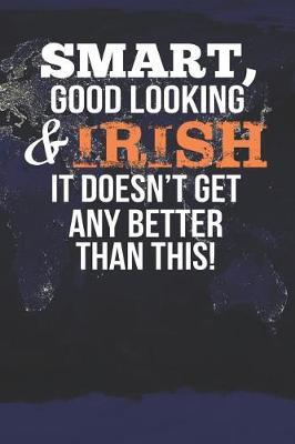 Smart, Good Looking & Irish It Doesn't Get Any Better Than This! by Natioo Publishing