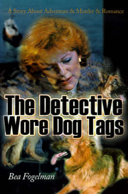 The Detective Wore Dog Tags: A Story about Adventure & Murder & Romance by Bea Fogelman image