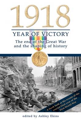 1918 Year of Victory: The End of the Great War and the Shaping of History image