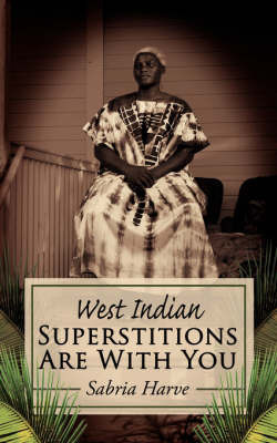 West Indian Superstitions Are With You by Sabria Harve