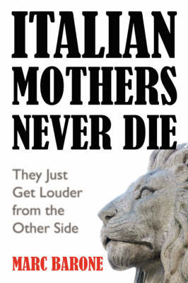 Italian Mothers Never Die: They Just Get Louder from the Other Side by Marc Barone