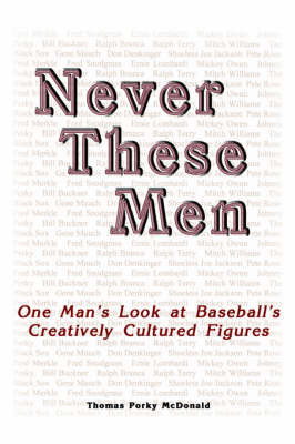 Never These Men by Thomas Porky McDonald