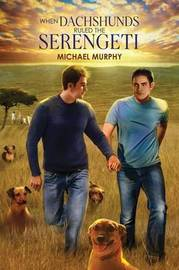When Dachshunds Ruled the Serengeti by Michael Murphy
