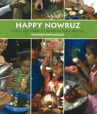 Happy Nowruz: Cooking with Children to Celebrate the Persian New Year by Najmieh Batmanglij