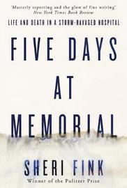 Five Days at Memorial by Sheri Lee Fink