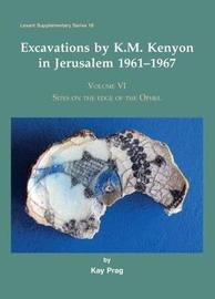 Excavations by K.M. Kenyon in Jerusalem 1961-1967, Volume VI by Kay Prag image